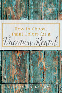 How we chose our paint colors for our Vacation Homes.